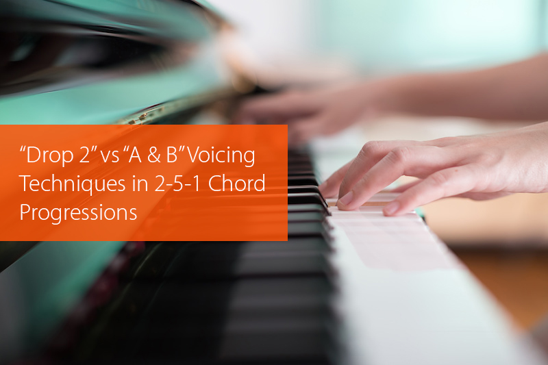 Drop 2 Vs A B Voicing Techniques In 2 5 1 Chord Progressions