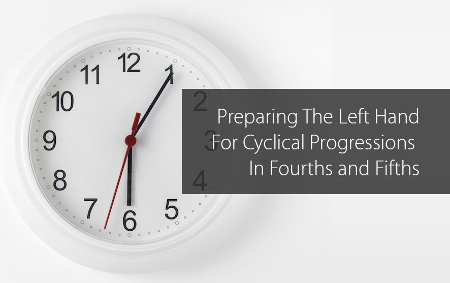 Post image for Preparing The Left Hand For Cyclical Progressions In Fourths and Fifths