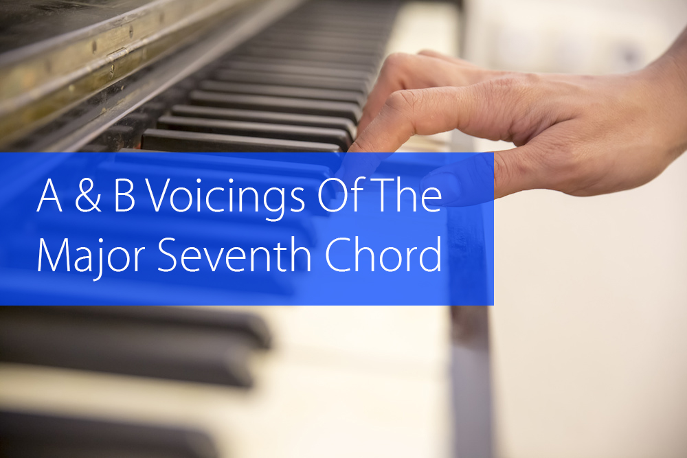 A & B Voicings Of The Major Seventh Chord