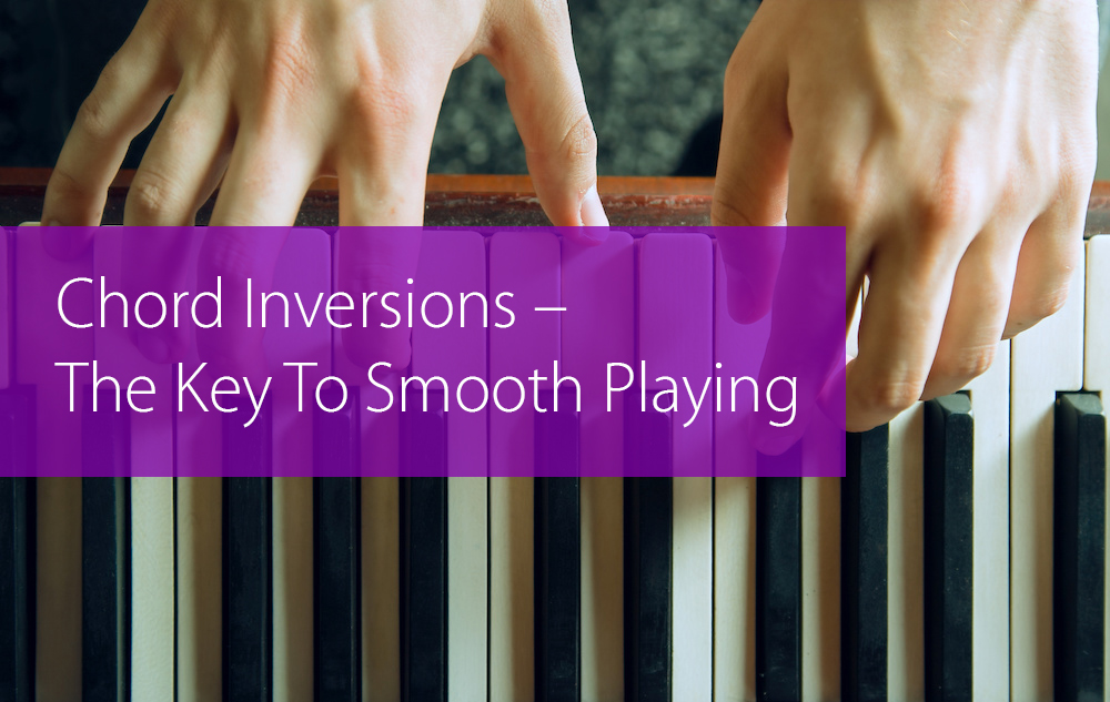 Chord Inversions - The Key To Smooth Playing - Hear and Play Music
