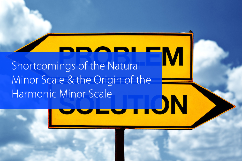 Post image for Shortcomings of the Natural Minor Scale and the Origin of the Harmonic Minor Scale