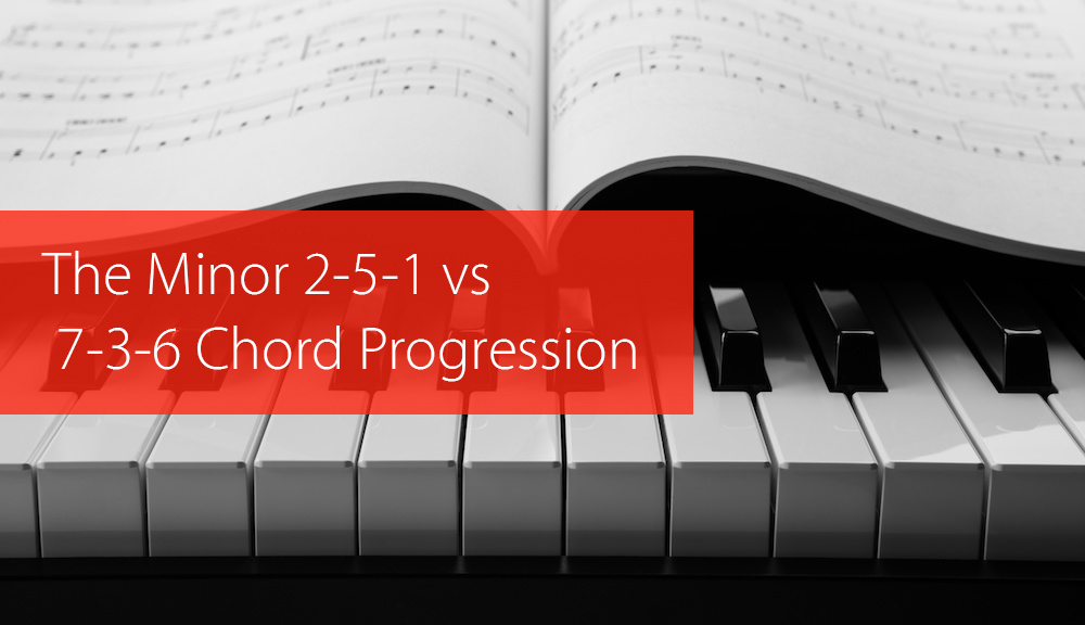The Minor 2 5 1 Chord Progression Vs The 7 3 6 Chord Progression