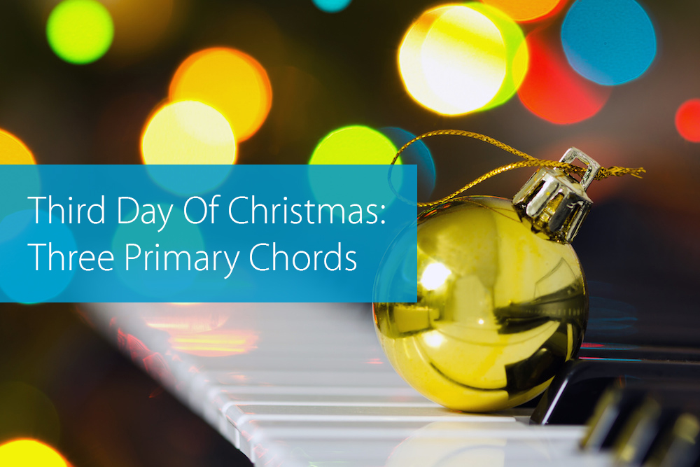 Third Day Of Christmas Three Primary Chords Hear And Play Music