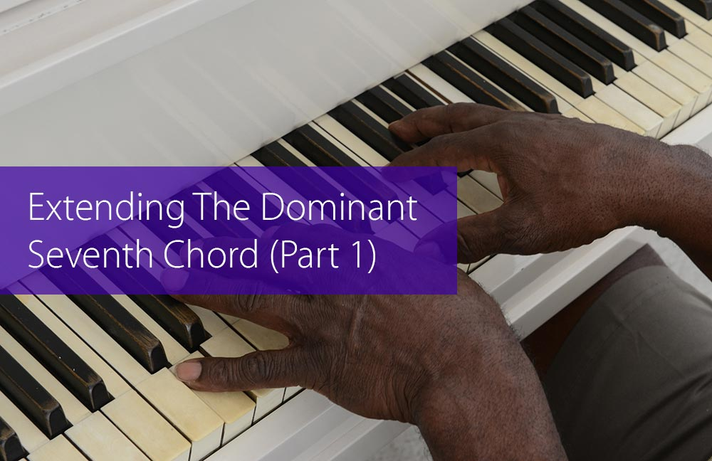 Thumbnail image for Extending The Dominant Seventh Chord (Part 1)