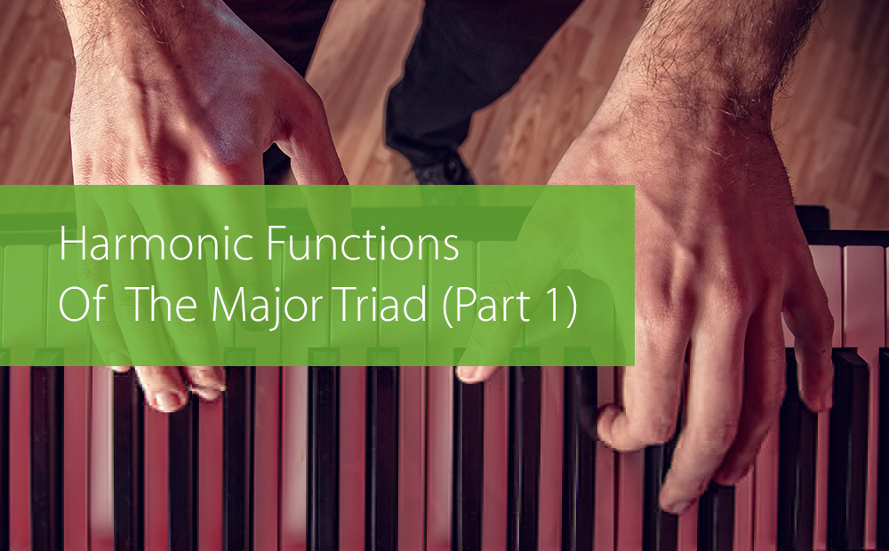 Thumbnail image for Harmonic Functions Of The Major Triad (Part 1)