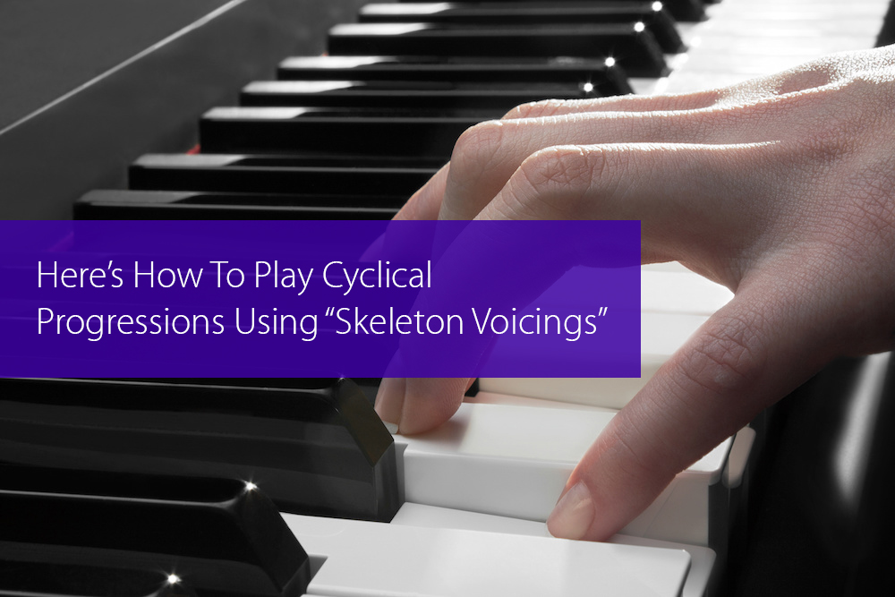 "Thumbnail image for Here's How To Play Cyclical Progressions Using ""Skeleton Voicings"""