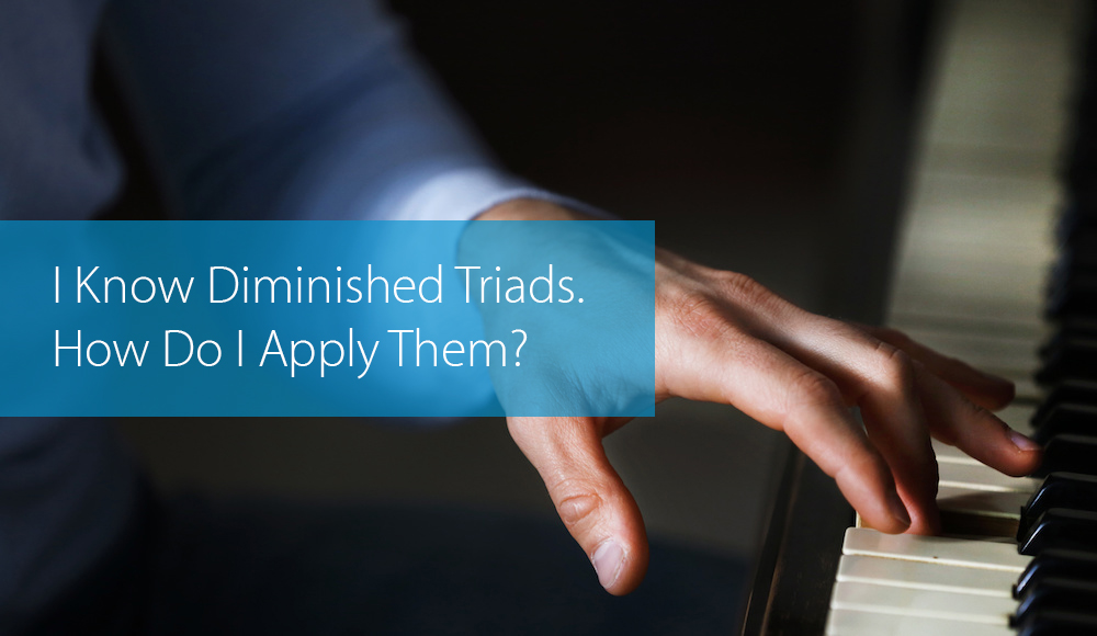 Thumbnail image for I Know Diminished Triads. How Do I Apply Them?