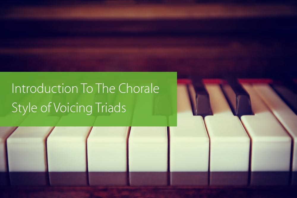 Post image for Introduction To The Chorale Style of Voicing Triads