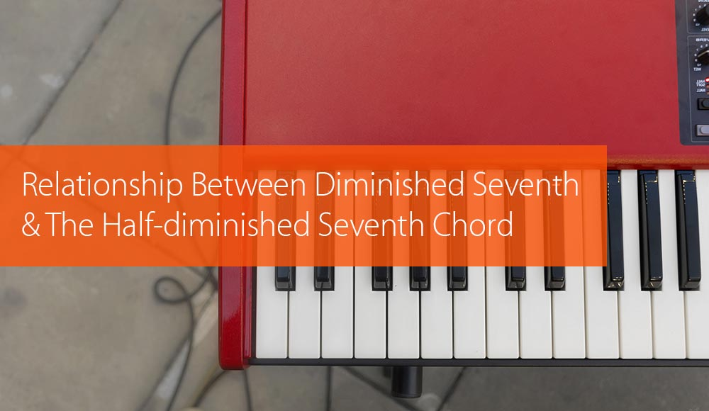 Thumbnail image for The Relationship Between The Diminished Seventh And The Half-Diminished Seventh Chord