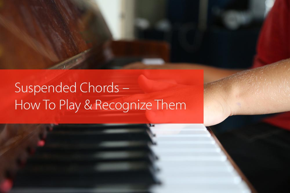 Suspended Chords How To Play And Recognize Them Hear And Play