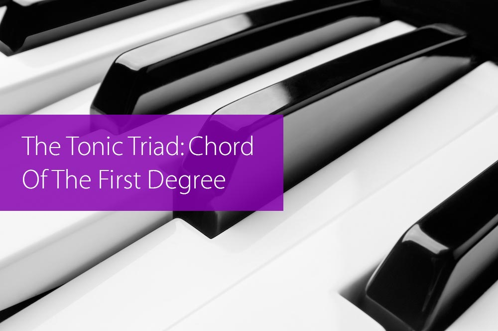 Post image for The Tonic Triad: Chord Of The First Degree