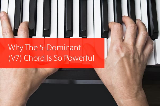 Post image for Why The 5-Dominant (V7) Chord Is So Powerful