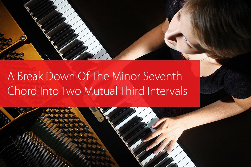 Thumbnail image for A Break Down Of The Minor Seventh Chord Into Two Mutual Third Intervals
