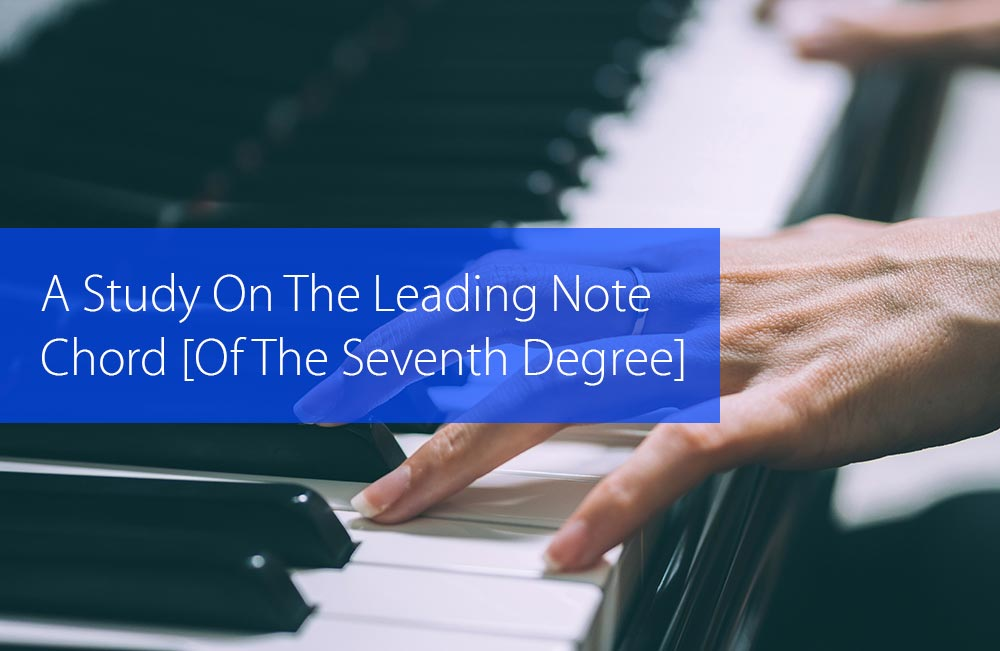 Post image for A Study On The Leading Note Chord
