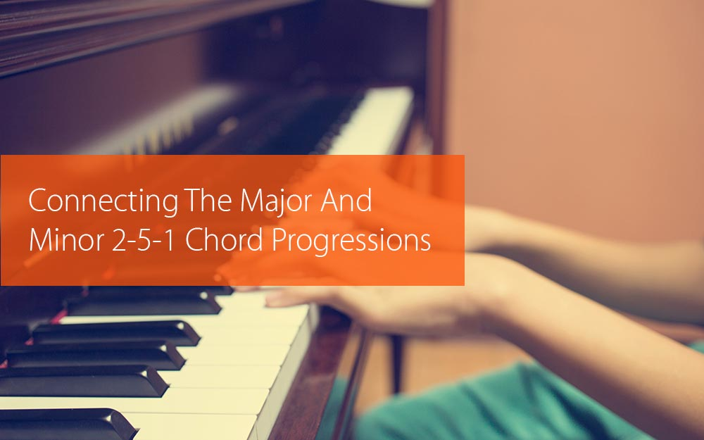 Thumbnail image for Connecting The Major And Minor 2-5-1 Chord Progressions