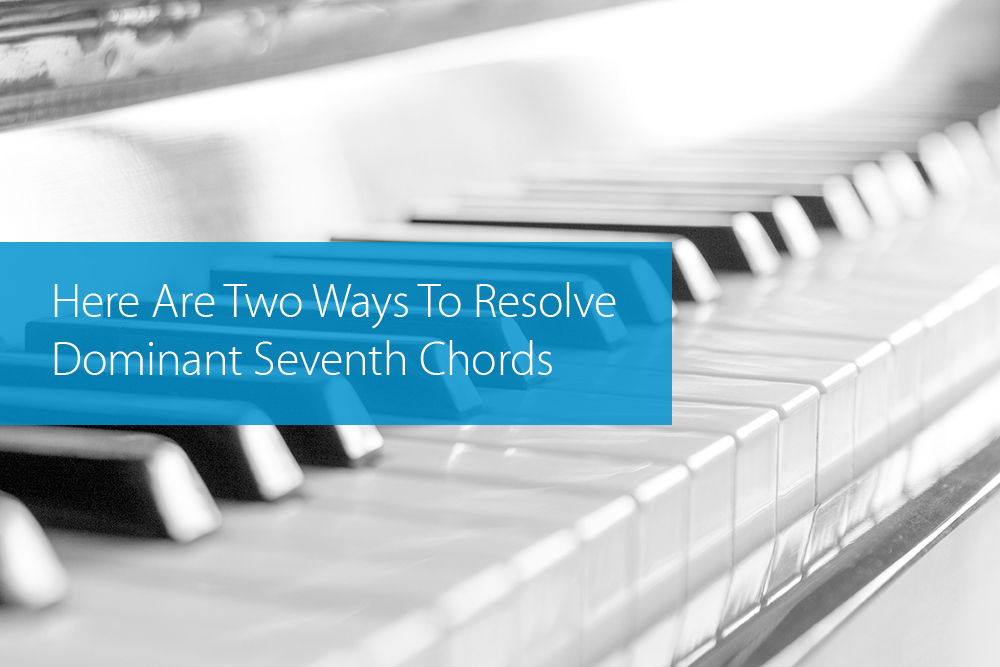 Post image for Here Are Two Ways To Resolve Dominant Seventh Chords