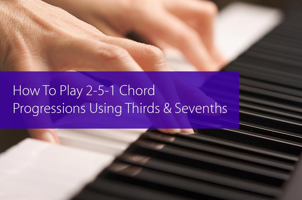 Thumbnail image for How To Play 2-5-1 Chord Progressions Using Thirds And Sevenths