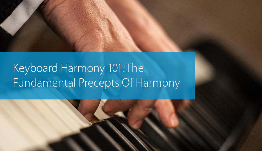 Keyboard Harmony 101: The Fundamental Precepts Of Harmony - Hear and