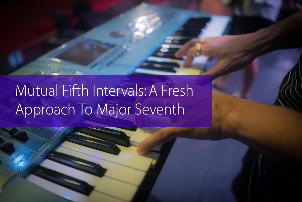 Post image for Mutual Fifth Intervals: A Fresh Approach To Major Seventh Chords