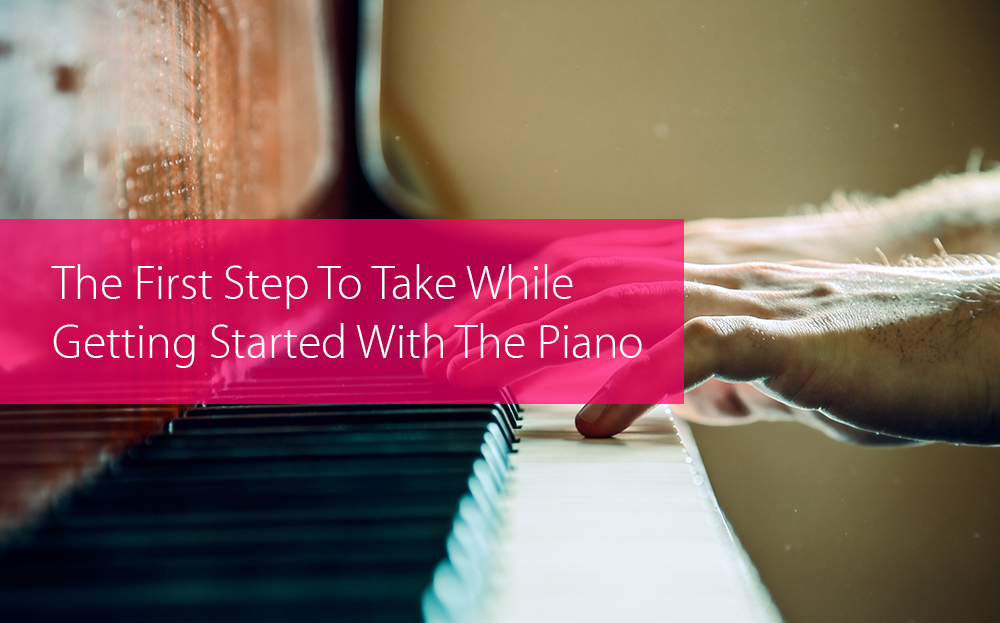 Thumbnail image for First Step To Take While Getting Started With The Piano