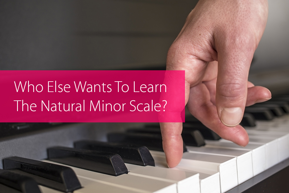 Post image for Who Else Wants To Learn The Natural Minor Scale?