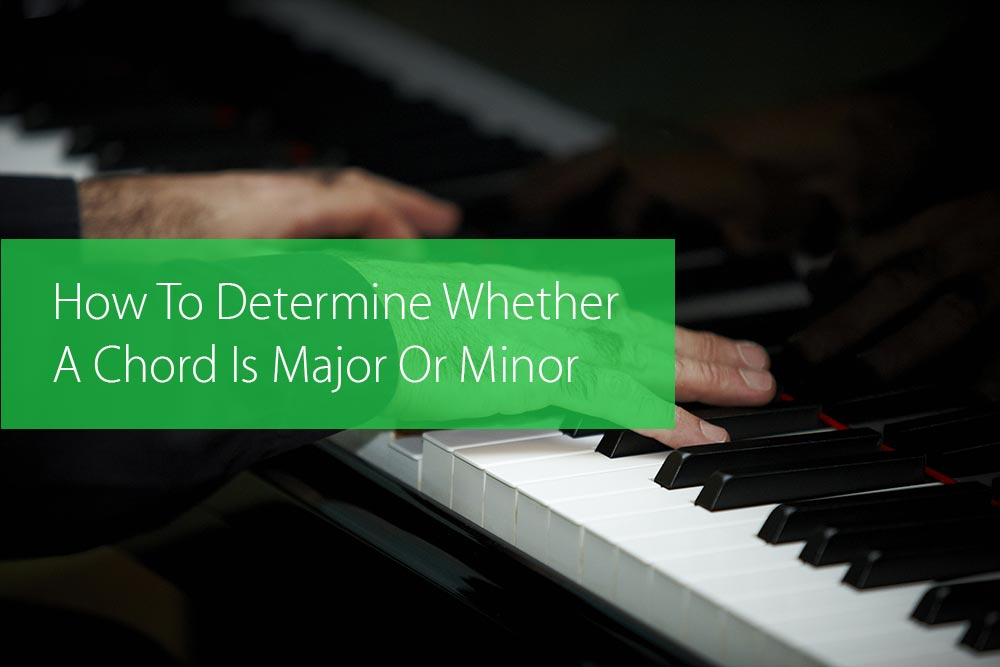 How To Determine Whether A Chord Is Major Or Minor Hear And Play