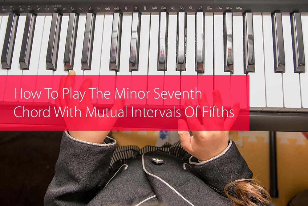Thumbnail image for How To Play The Minor Seventh Chord With Mutual Intervals Of Fifths