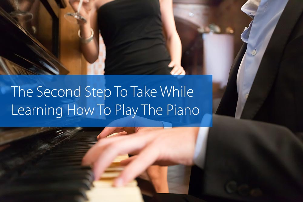 Post image for The Second Step To Take While Learning How To Play The Piano