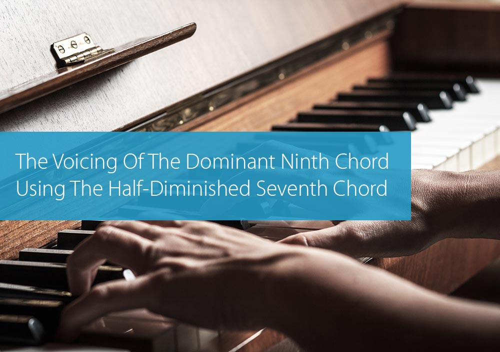 Post image for The Voicing Of The Dominant Ninth Chord Using The Half-Diminished Seventh Chord