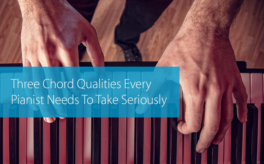 Post image for Three Chord Qualities Every Pianist Needs To Take Seriously