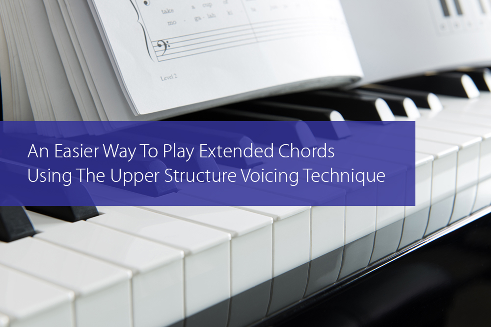 Thumbnail image for An Easier Way To Play Extended Chords Using The Upper Structure Voicing Technique