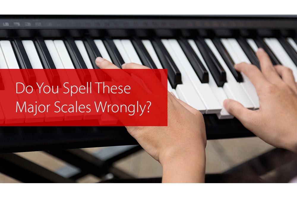 Thumbnail image for Do You Spell These Major Scales Wrongly?