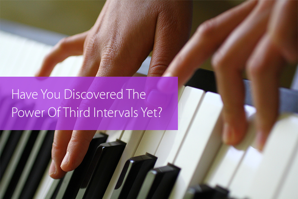 Thumbnail image for Have You Discovered The Power Of Third Intervals Yet?