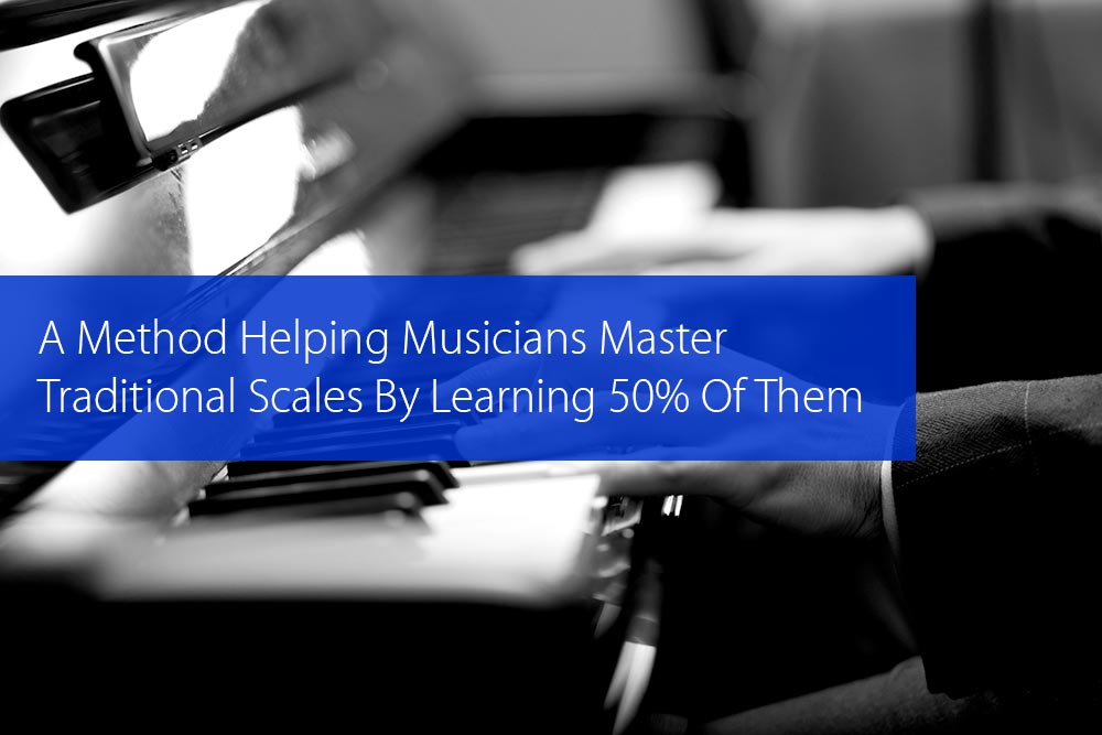 Thumbnail image for Here's A Method Helping Musicians Master Traditional Scales By Learning Only 50% Of Them