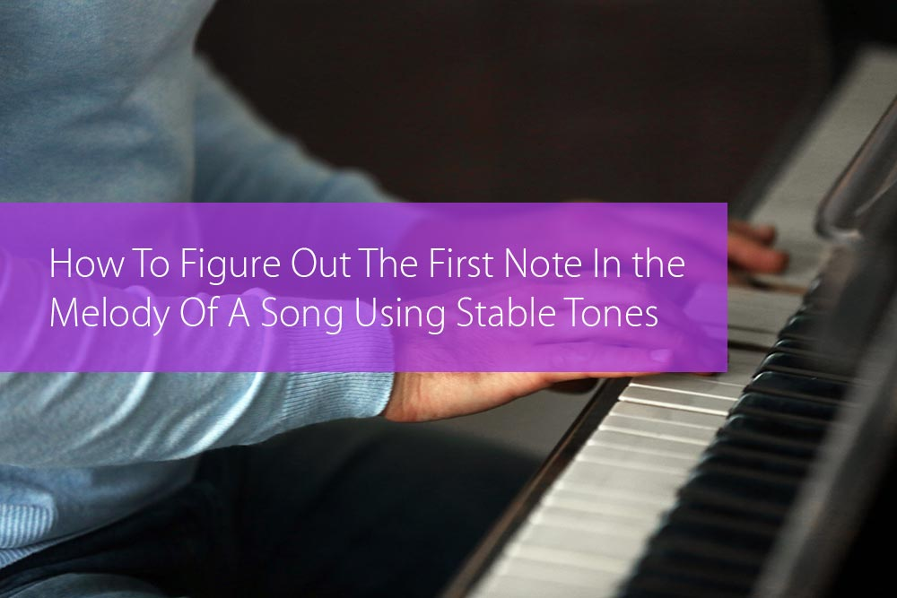 How To Figure Out The First Note In The Melody Of A Song Using