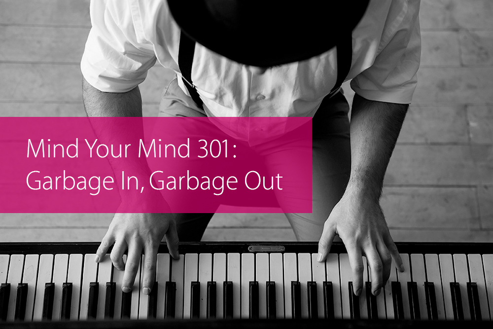 Thumbnail image for Mind Your Mind 301: Garbage In, Garbage Out