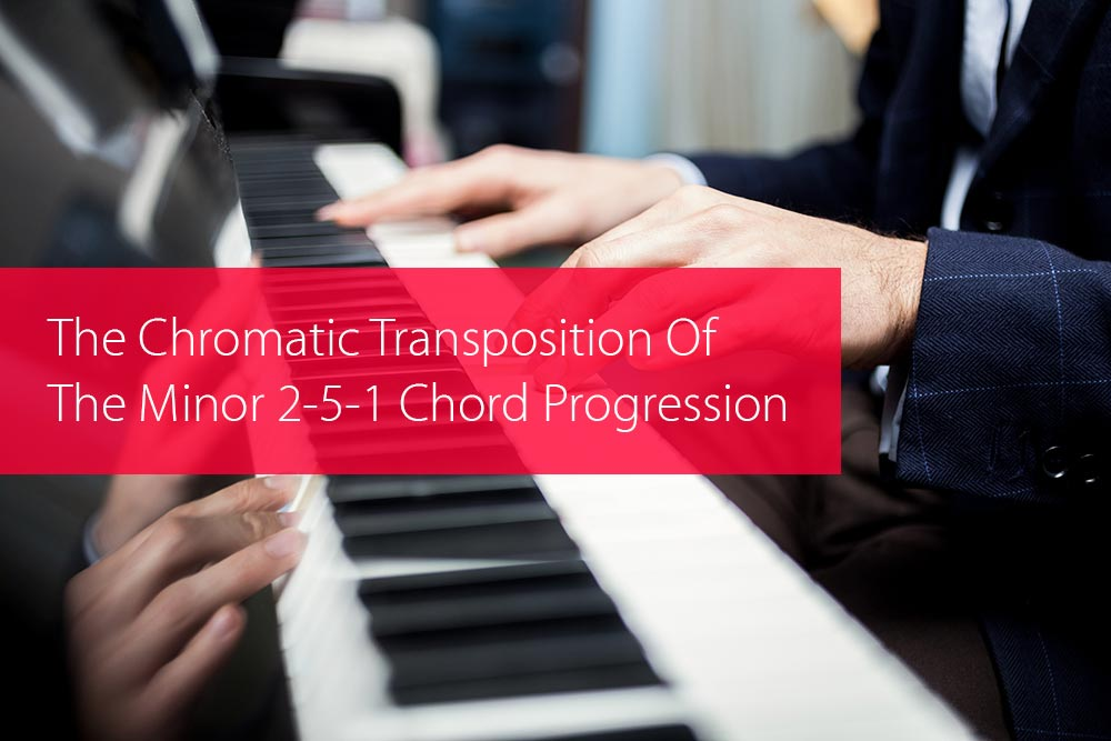 Post image for The Chromatic Transposition Of The Minor 2-5-1 Chord Progression