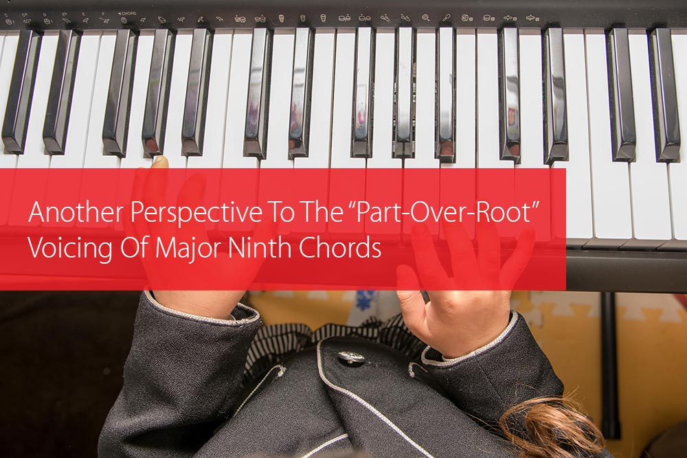 "Thumbnail image for Another Perspective To The ""Part-Over-Root"" Voicing Of Major Ninth Chords"