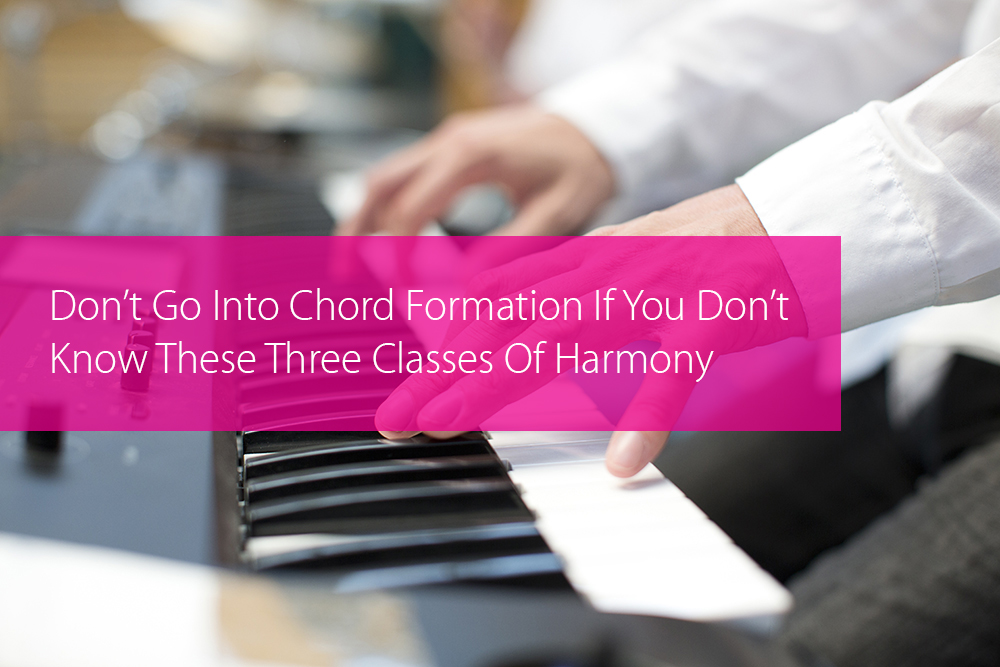 Post image for Don't Go Into Chord Formation If You Don't Know These Three Classes Of Harmony