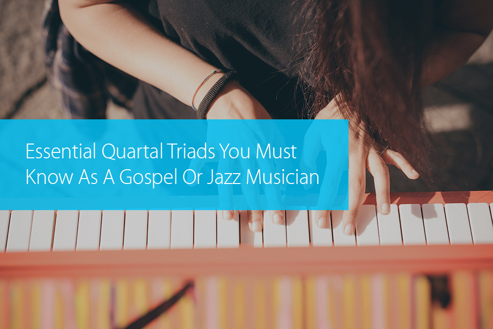 Thumbnail image for Essential Quartal Triads You Must Know As A Gospel Or Jazz Musician