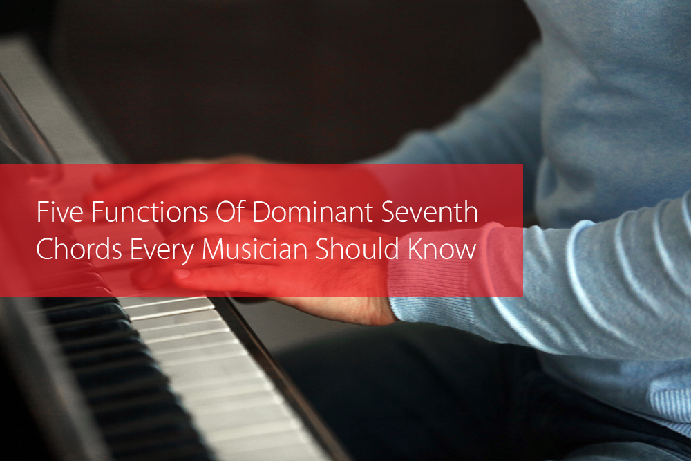 Thumbnail image for Five Functions Of Dominant Seventh Chords Every Musician Should Know