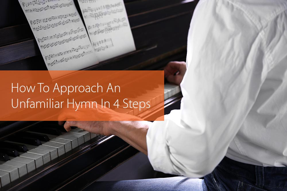 Thumbnail image for How To Approach An Unfamiliar Hymn In 4 Steps