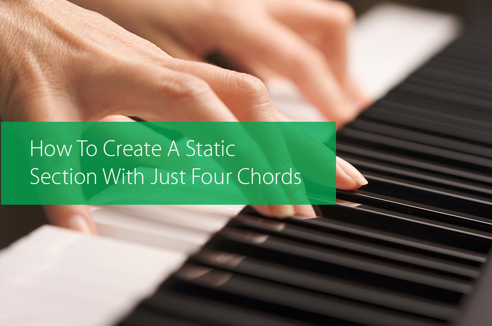 Post image for How To Create A Static Section With Just Four Chords