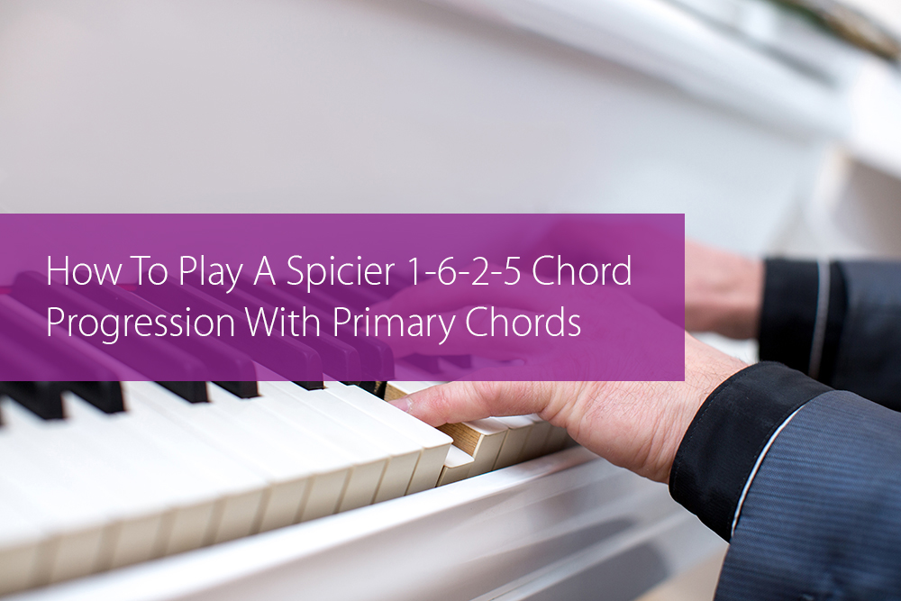 Thumbnail image for How To Play A Spicier 1-6-2-5 Chord Progression With Primary Chords