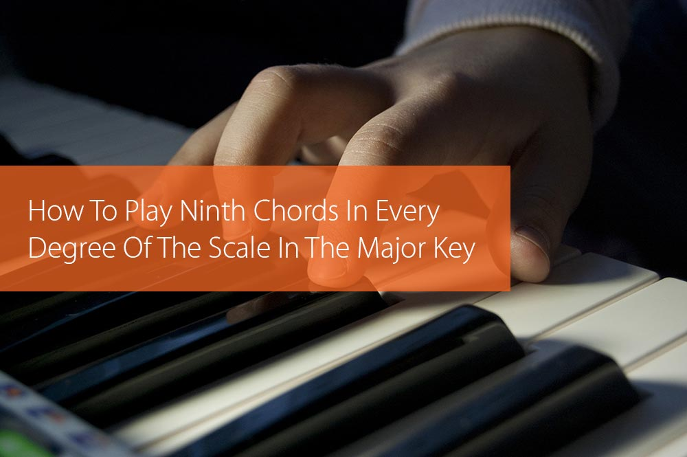 Thumbnail image for How To Play Ninth Chords In Every Degree Of The Scale In The Major Key