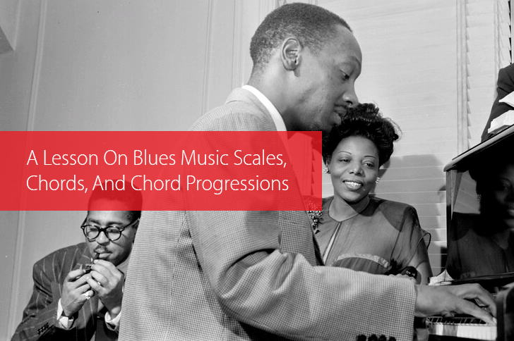 Thumbnail image for A Lesson On Blues Music Scales, Chords, And Chord Progressions