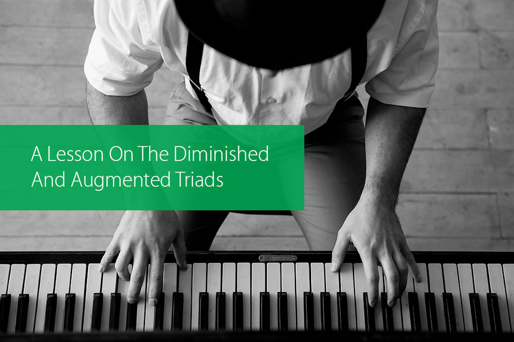 Thumbnail image for A Lesson On The Diminished And Augmented Triads