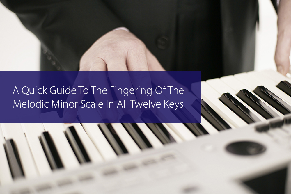 Thumbnail image for A Quick Guide To The Fingering Of The Melodic Minor Scale In All Twelve Keys