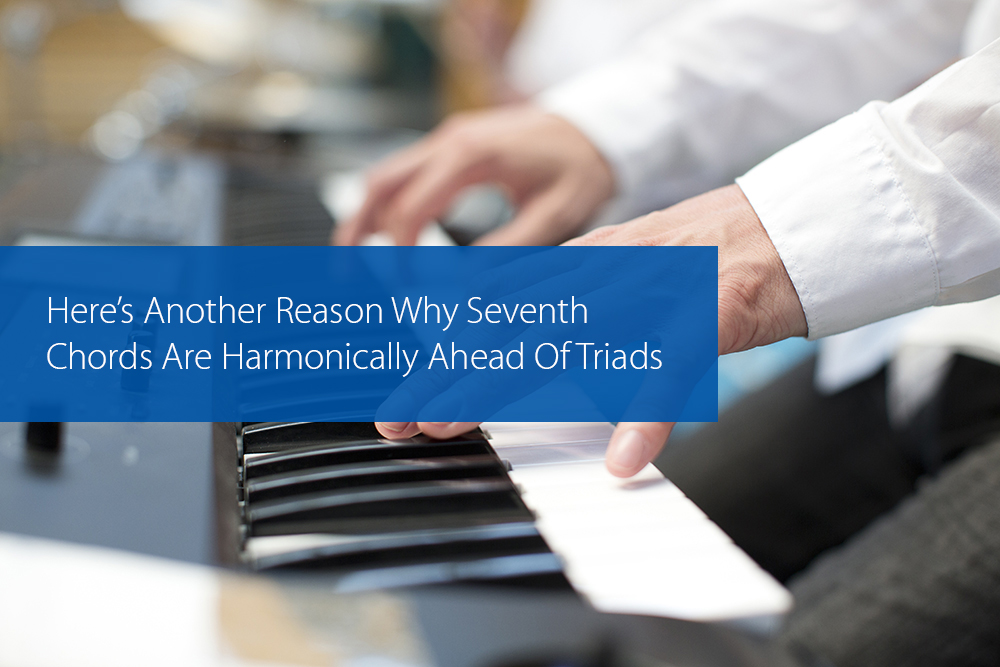 Post image for Here's Another Reason Why Seventh Chords Are Harmonically Ahead Of Triads