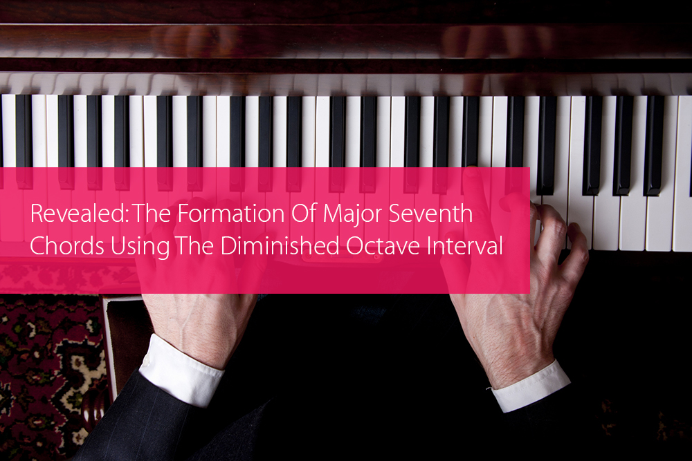 Thumbnail image for Revealed: The Formation Of Major Seventh Chords Using The Diminished Octave Interval